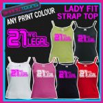 LADIES WOMENS LADY FIT STRAP TOP TSHIRT 21 AND LEGAL 21st BIRTHDAY